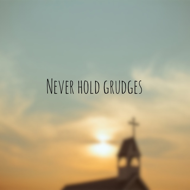 Never Hold Grudges