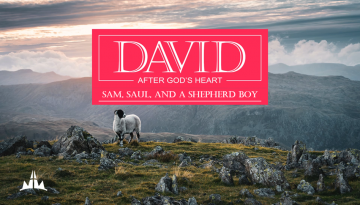 David pt 1 - Sam, Saul, and a Shepherd Boy