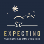 Expecting: Awaiting the God of the Unexpected