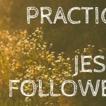 Practices of Jesus Followers
